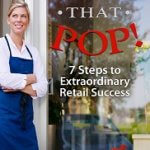 Shops That Pop! – 7 Steps to Extraordinary Retail Success